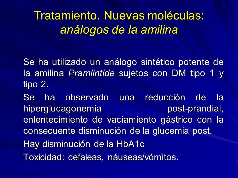 Tratamiento. Nuevas moléculas: análogos de la amilina Se ha utilizado un análogo sintético potente de la amilina Pramlintide sujetos con DM tipo 1 y t