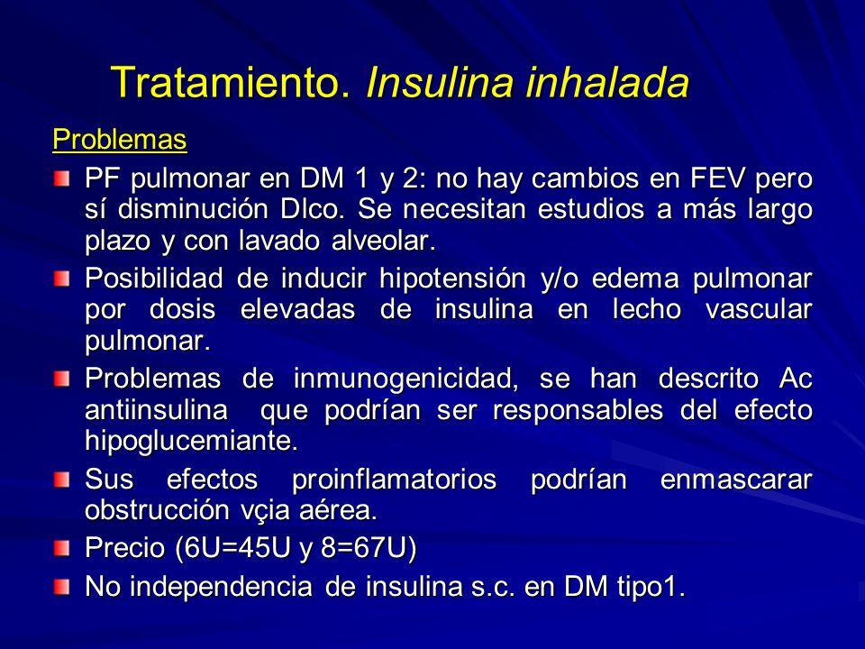 Tratamiento. Insulina inhalada Problemas PF pulmonar en DM 1 y 2: no hay cambios en FEV pero sí disminución Dlco. Se necesitan estudios a más largo pl