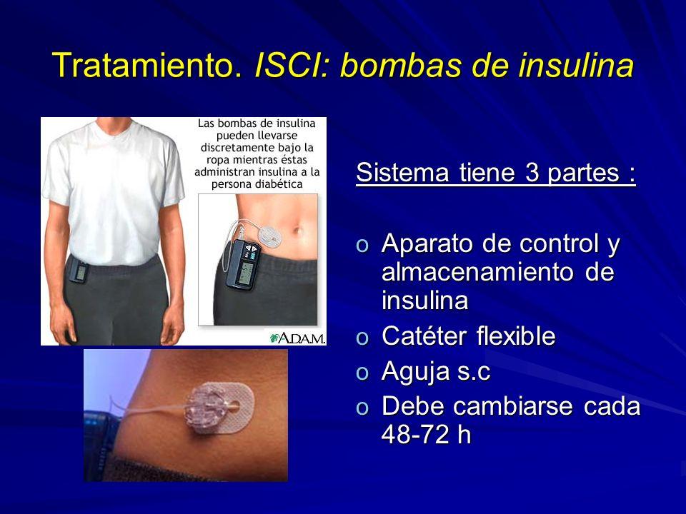 Tratamiento. ISCI: bombas de insulina Sistema tiene 3 partes : o Aparato de control y almacenamiento de insulina o Catéter flexible o Aguja s.c o Debe