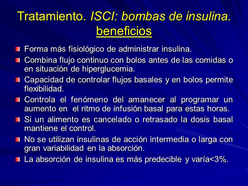 Tratamiento. ISCI: bombas de insulina. beneficios Forma más fisiológico de administrar insulina. Combina flujo continuo con bolos antes de las comidas