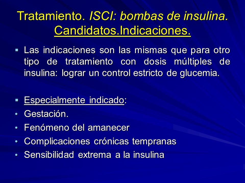 Tratamiento. ISCI: bombas de insulina. Candidatos.Indicaciones. Las indicaciones son las mismas que para otro tipo de tratamiento con dosis múltiples