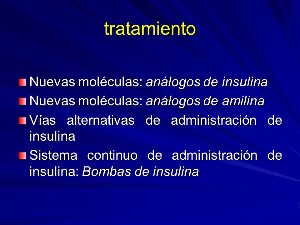 tratamiento Nuevas moléculas: análogos de insulina Nuevas moléculas: análogos de amilina Vías alternativas de administración de insulina Sistema conti