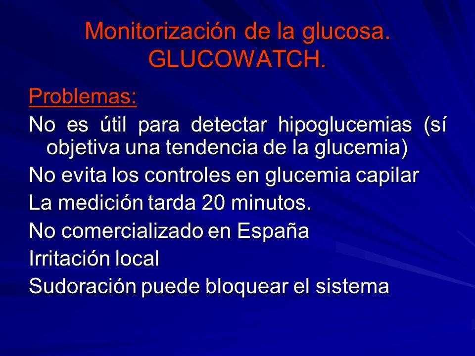 Monitorización de la glucosa. GLUCOWATCH. Problemas: No es útil para detectar hipoglucemias (sí objetiva una tendencia de la glucemia) No evita los co