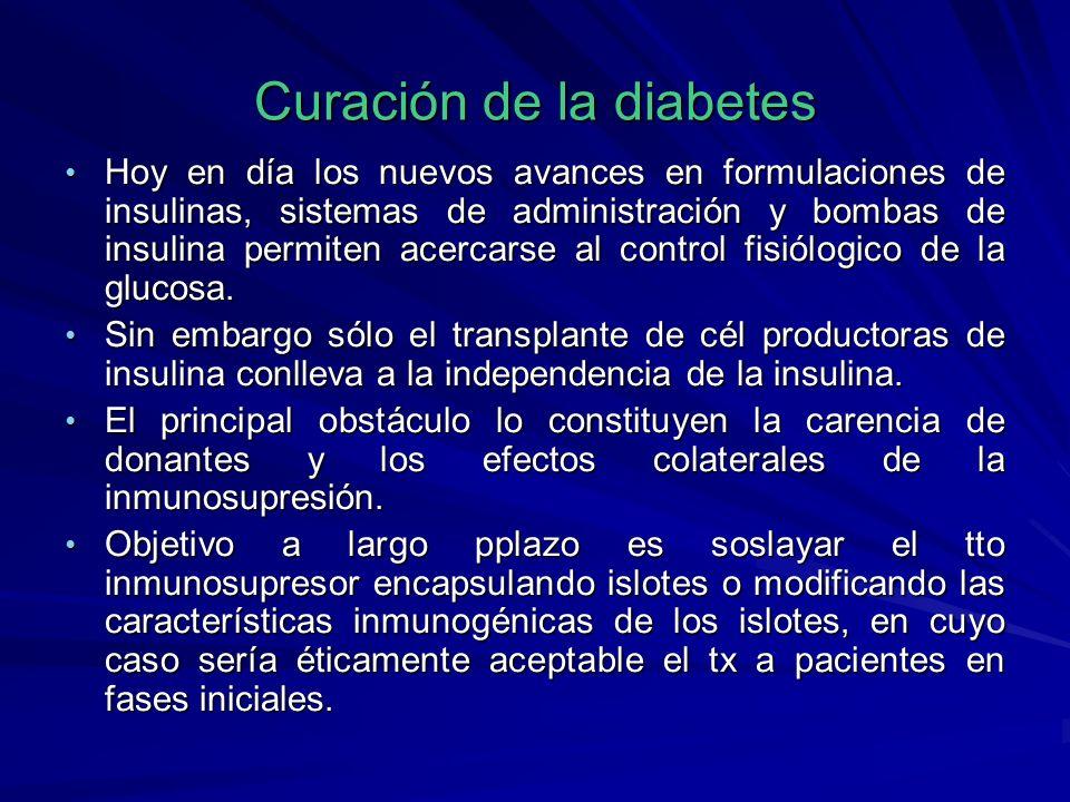 Curación de la diabetes Hoy en día los nuevos avances en formulaciones de insulinas, sistemas de administración y bombas de insulina permiten acercars