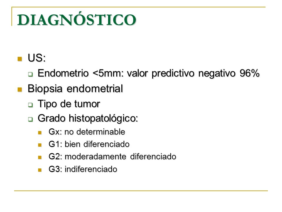 DIAGNÓSTICO US: US: Endometrio <5mm: valor predictivo negativo 96% Endometrio <5mm: valor predictivo negativo 96% Biopsia endometrial Biopsia endometr