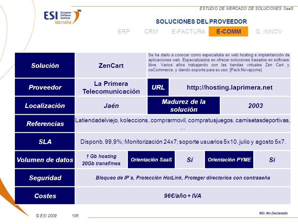 © ESI 2009106 ESTUDIO DE MERCADO DE SOLUCIONES SaaS SoluciónZenCart Se ha dado a conocer como especialista en web hosting e implantanción de aplicacio
