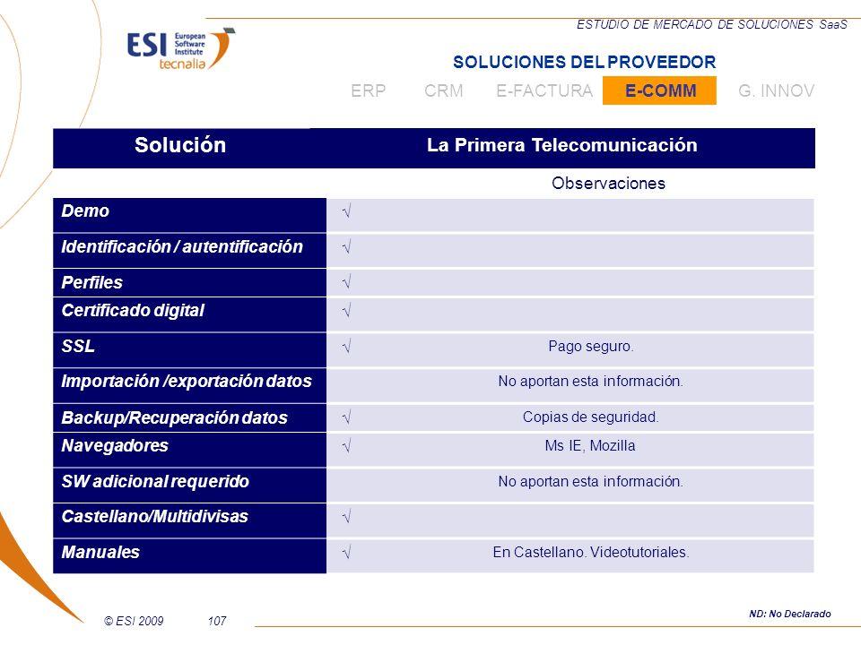 © ESI 2009107 ESTUDIO DE MERCADO DE SOLUCIONES SaaS Solución La Primera Telecomunicación Observaciones Demo Identificación / autentificación Perfiles