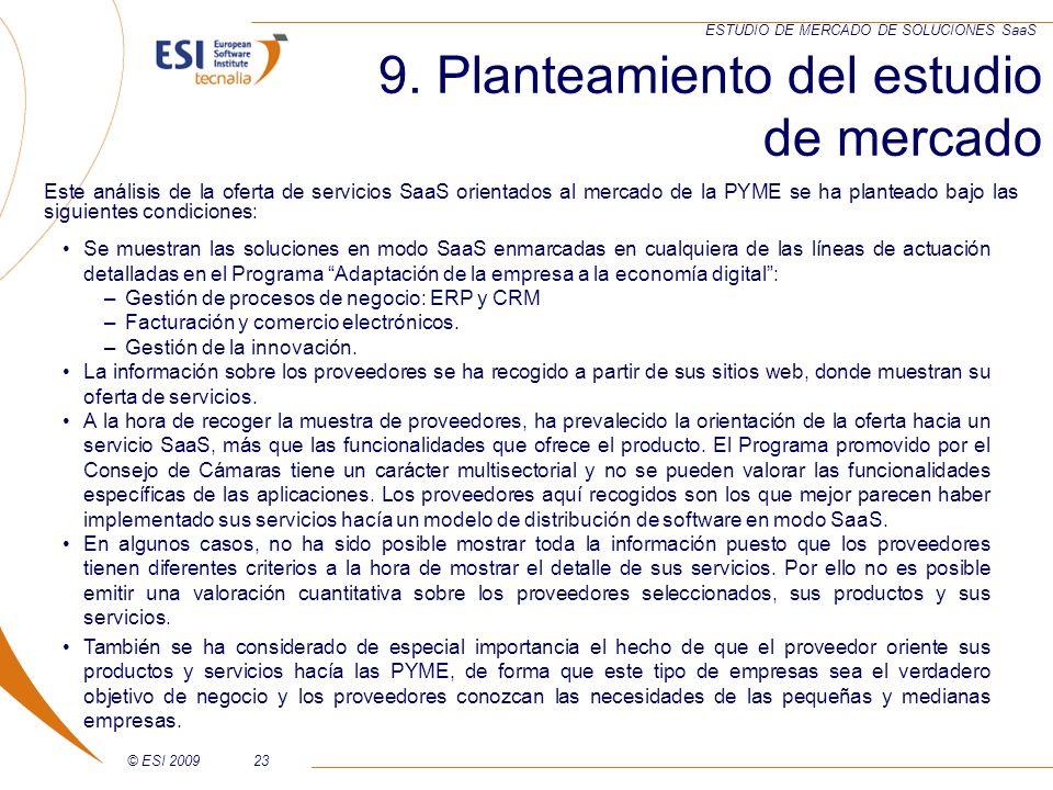 © ESI 200923 ESTUDIO DE MERCADO DE SOLUCIONES SaaS 9. Planteamiento del estudio de mercado Este análisis de la oferta de servicios SaaS orientados al