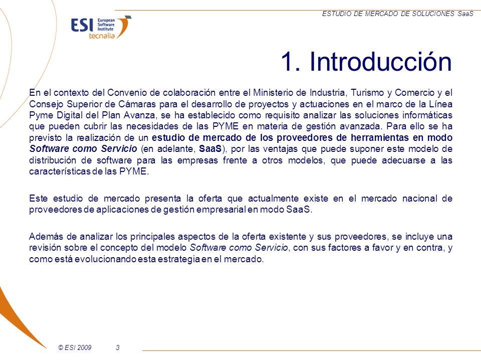 © ESI 20093 ESTUDIO DE MERCADO DE SOLUCIONES SaaS 1. Introducción En el contexto del Convenio de colaboración entre el Ministerio de Industria, Turism