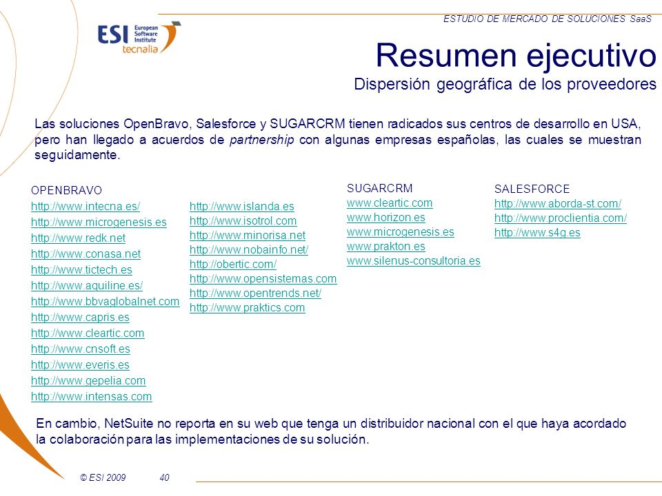 © ESI 200940 ESTUDIO DE MERCADO DE SOLUCIONES SaaS OPENBRAVO http://www.intecna.es/ http://www.microgenesis.es http://www.redk.net http://www.conasa.n