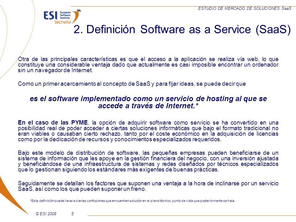 © ESI 20096 ESTUDIO DE MERCADO DE SOLUCIONES SaaS Inversión inicial casi nula, simplemente se paga una cuota, sin adquirir servidores, licencias de sistemas operativos, servicios de implantación, etc.