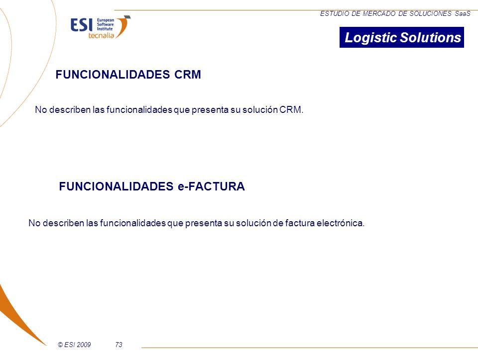 © ESI 200973 ESTUDIO DE MERCADO DE SOLUCIONES SaaS No describen las funcionalidades que presenta su solución CRM. Logistic Solutions FUNCIONALIDADES C