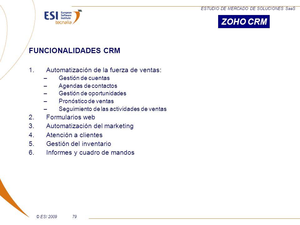 © ESI 200979 ESTUDIO DE MERCADO DE SOLUCIONES SaaS FUNCIONALIDADES CRM 1.Automatización de la fuerza de ventas: –Gestión de cuentas –Agendas de contac