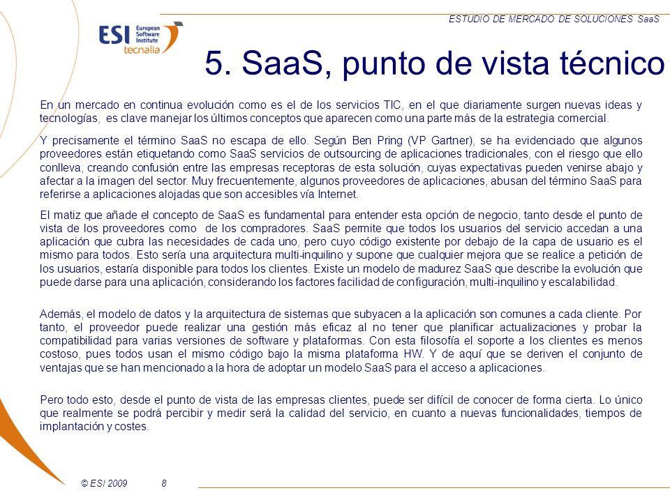 © ESI 20099 ESTUDIO DE MERCADO DE SOLUCIONES SaaS Por tanto, a la vista de lo mencionado, un modelo SaaS estrictamente hablando sería: Muchos clientes accediendo a la misma aplicación.