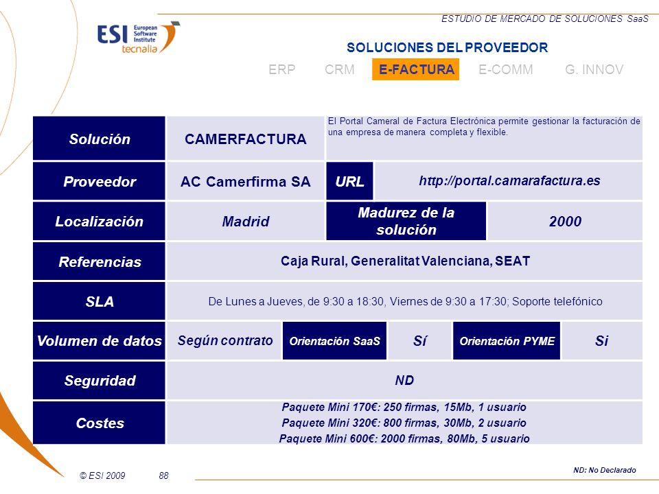 © ESI 200988 ESTUDIO DE MERCADO DE SOLUCIONES SaaS SoluciónCAMERFACTURA El Portal Cameral de Factura Electrónica permite gestionar la facturación de u