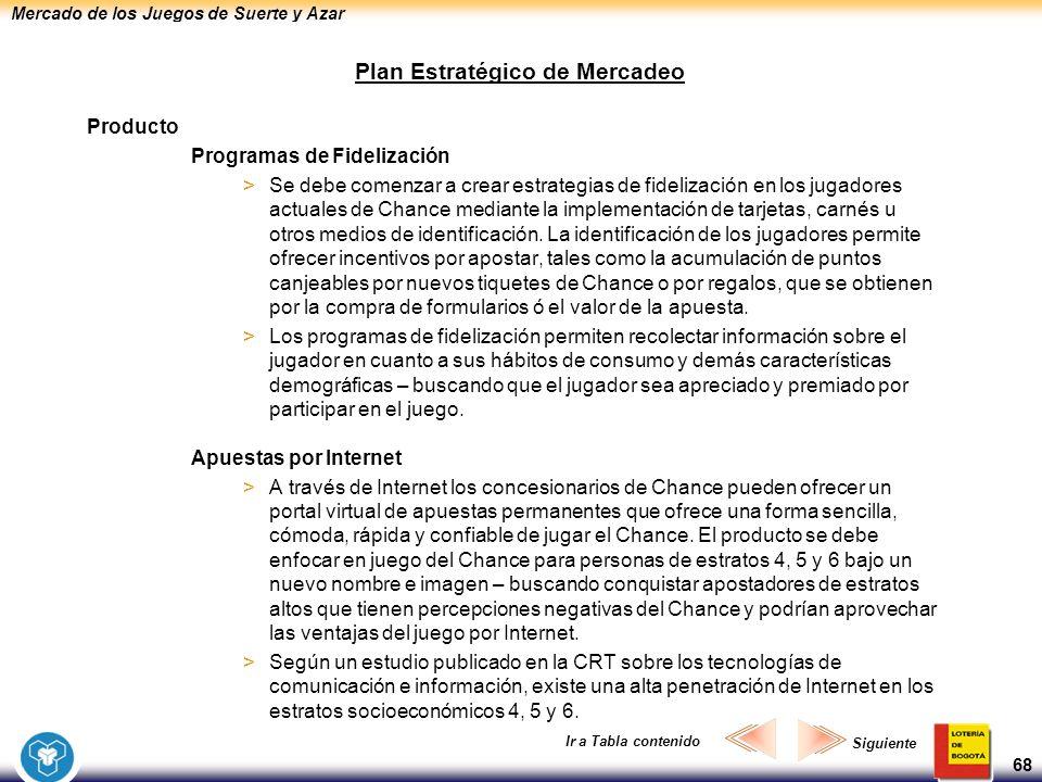 Mercado de los Juegos de Suerte y Azar 68 Plan Estratégico de Mercadeo Producto Programas de Fidelización >Se debe comenzar a crear estrategias de fid