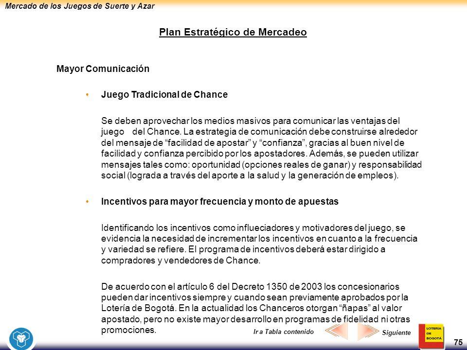 Mercado de los Juegos de Suerte y Azar 75 Plan Estratégico de Mercadeo Mayor Comunicación Juego Tradicional de Chance Se deben aprovechar los medios m