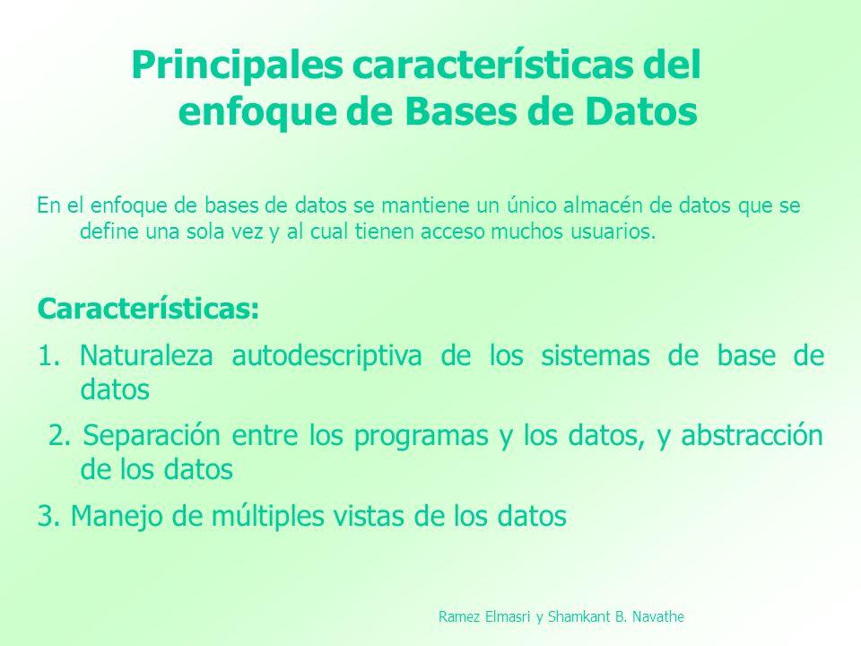 Principales características del enfoque de Bases de Datos En el enfoque de bases de datos se mantiene un único almacén de datos que se define una sola
