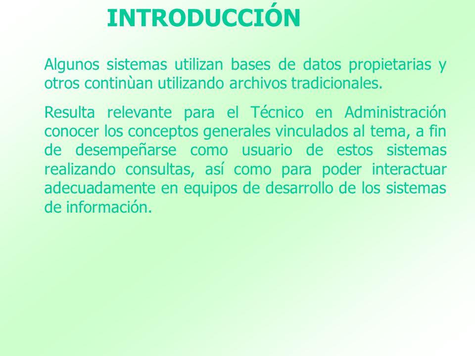 Algunos sistemas utilizan bases de datos propietarias y otros continùan utilizando archivos tradicionales. Resulta relevante para el Técnico en Admini