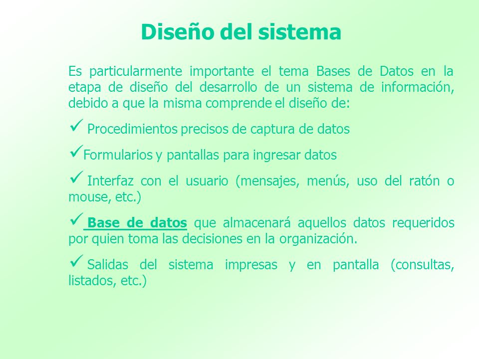 Diseño del sistema Es particularmente importante el tema Bases de Datos en la etapa de diseño del desarrollo de un sistema de información, debido a qu