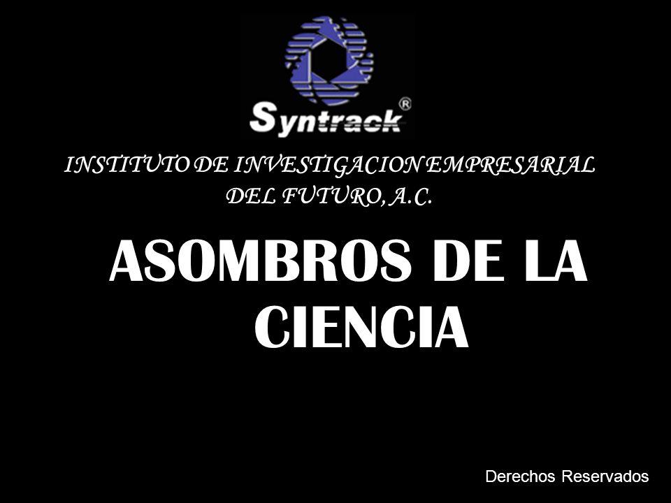 ASOMBROS DE LA CIENCIA INSTITUTO DE INVESTIGACION EMPRESARIAL DEL FUTURO, A.C. Derechos Reservados