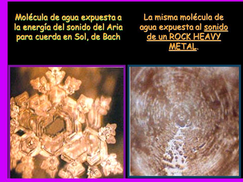 Molécula de agua expuesta a la energía del sonido del Aria para cuerda en Sol, de Bach La misma molécula de agua expuesta al sonido de un ROCK HEAVY METAL.