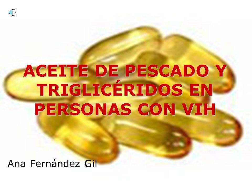 ACEITE DE PESCADO Y TRIGLICÉRIDOS EN PERSONAS CON VIH Ana Fernández Gil