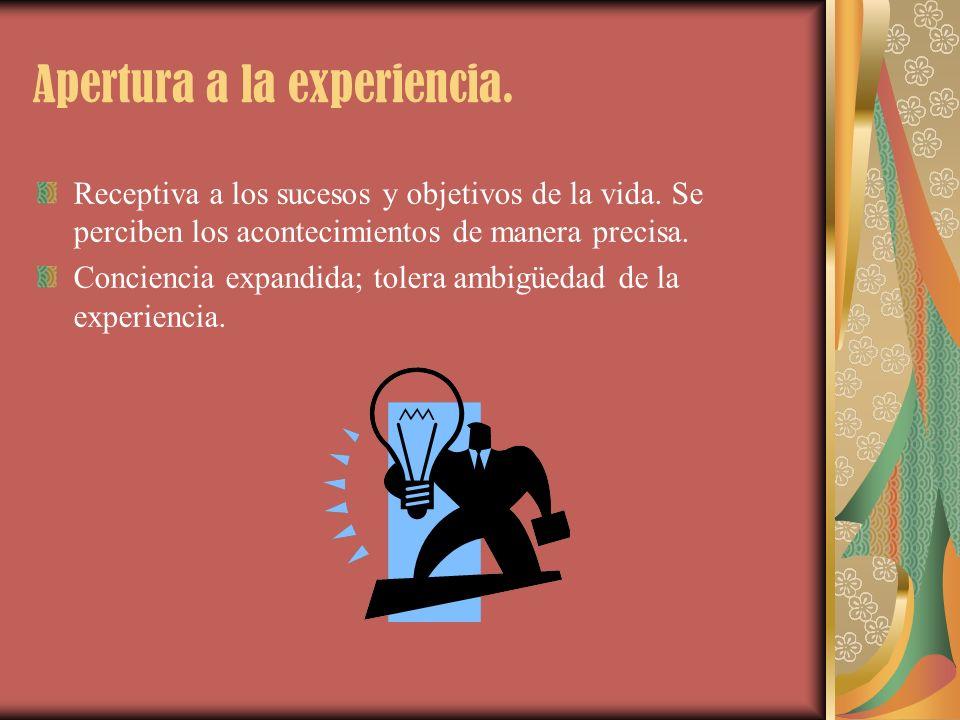 Apertura a la experiencia. Receptiva a los sucesos y objetivos de la vida. Se perciben los acontecimientos de manera precisa. Conciencia expandida; to