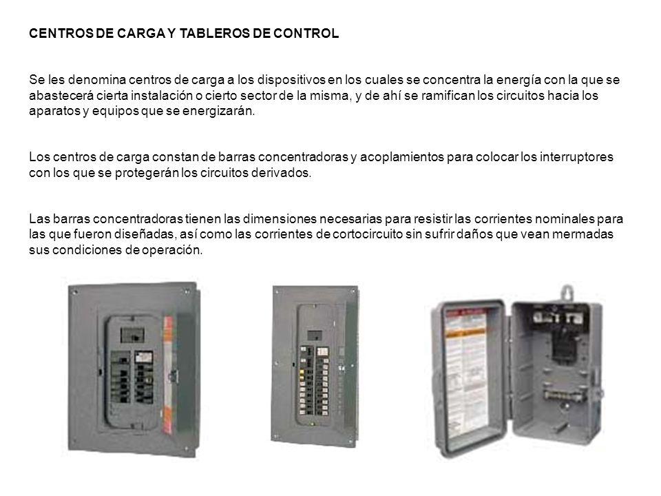 CENTROS DE CARGA Y TABLEROS DE CONTROL Se les denomina centros de carga a los dispositivos en los cuales se concentra la energía con la que se abastec