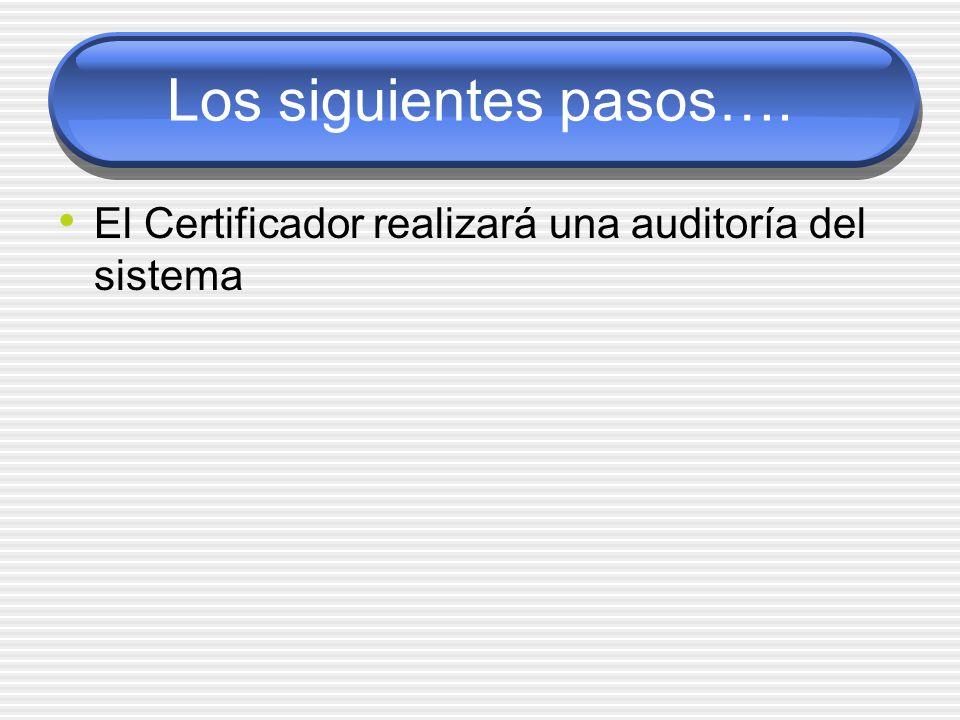 Los siguientes pasos…. El Certificador realizará una auditoría del sistema