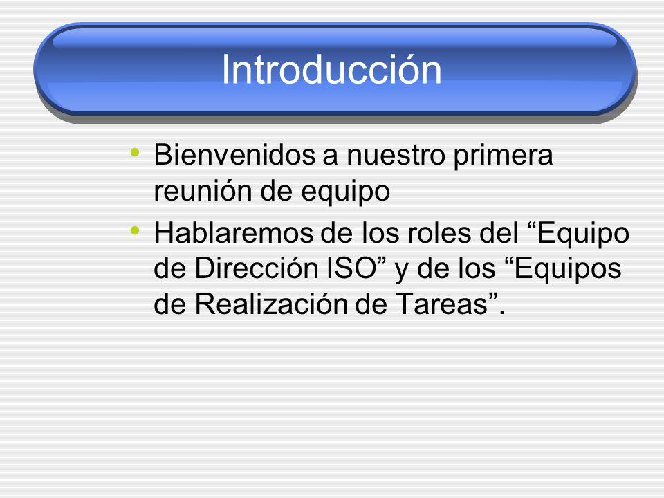 Introducción Bienvenidos a nuestro primera reunión de equipo Hablaremos de los roles del Equipo de Dirección ISO y de los Equipos de Realización de Ta