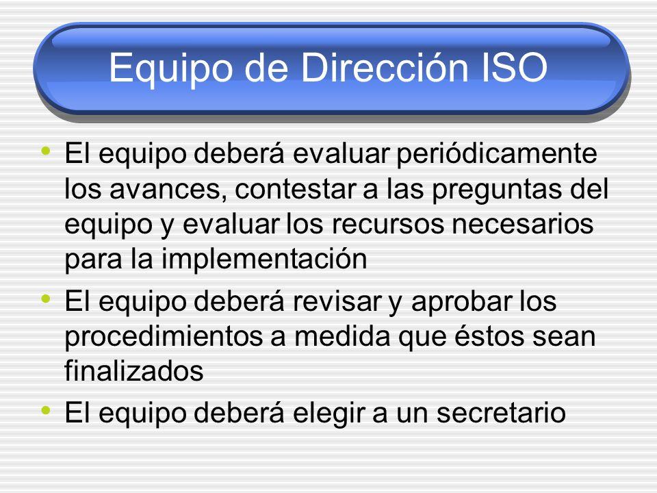 Equipo de Dirección ISO El equipo deberá evaluar periódicamente los avances, contestar a las preguntas del equipo y evaluar los recursos necesarios pa