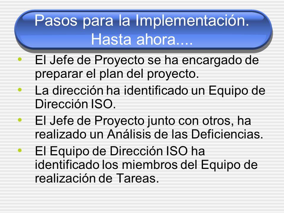 Los siguientes pasos… Capacitar a los empleados acerca de los conceptos básicos del ISO 9001:2000 Los Equipos de Realización de Tareas deberán: Revisar las plantillas de procedimientos y los procesos actuales Revisar los resultados del Análisis de Deficiencias Editar la plantilla de procedimiento de la organización Entregar el procedimiento que ha sido editado al Equipo de Dirección ISO para su aprobación Tomar cualquier otra medida necesaria para la implementación del nuevo procedimiento