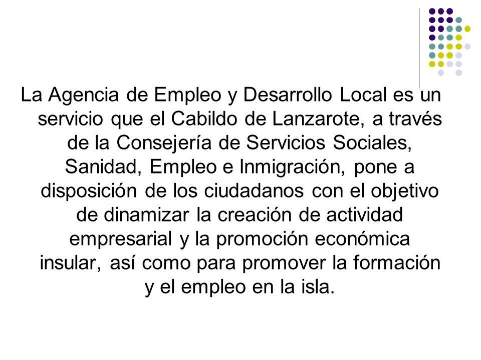 La Agencia de Empleo y Desarrollo Local es un servicio que el Cabildo de Lanzarote, a través de la Consejería de Servicios Sociales, Sanidad, Empleo e