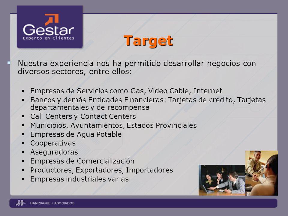 Target Nuestra experiencia nos ha permitido desarrollar negocios con diversos sectores, entre ellos: Empresas de Servicios como Gas, Video Cable, Inte