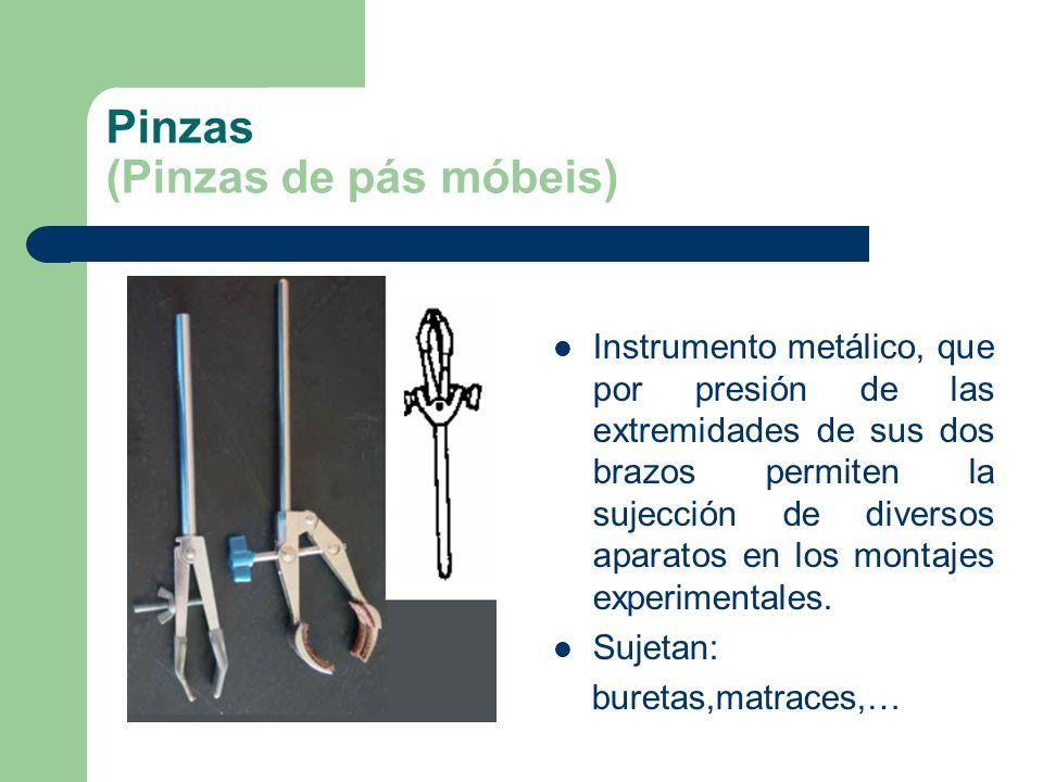 Pinzas (Pinzas de pás móbeis) Instrumento metálico, que por presión de las extremidades de sus dos brazos permiten la sujección de diversos aparatos e