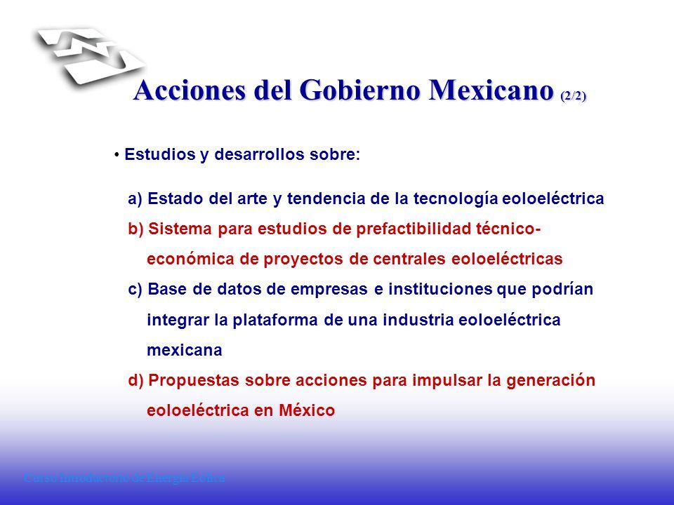 Curso Introductorio de Energía Eólica Acciones del Gobierno Mexicano (2/2) Estudios y desarrollos sobre: a) Estado del arte y tendencia de la tecnolog