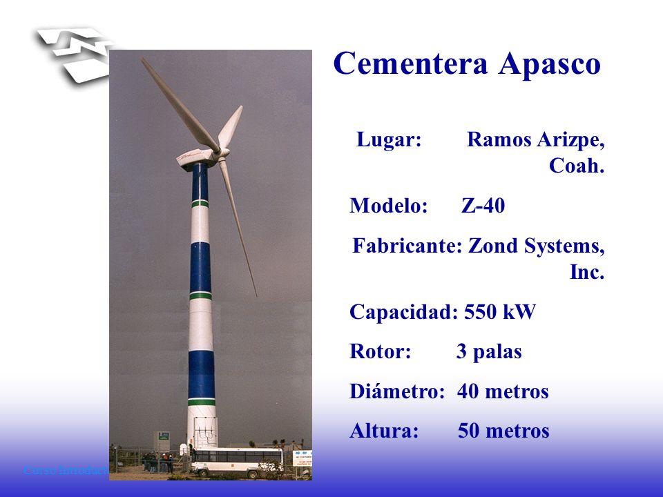 Curso Introductorio de Energía Eólica Cementera Apasco Lugar: Ramos Arizpe, Coah. Modelo: Z-40 Fabricante: Zond Systems, Inc. Capacidad: 550 kW Rotor: