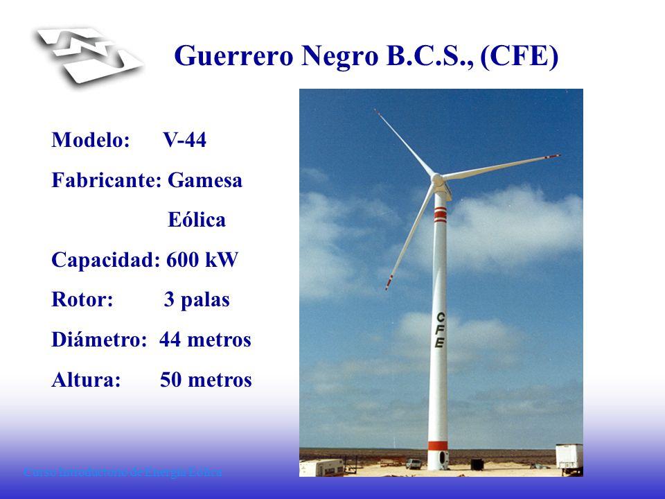 Curso Introductorio de Energía Eólica Guerrero Negro B.C.S., (CFE) Modelo: V-44 Fabricante: Gamesa Eólica Capacidad: 600 kW Rotor: 3 palas Diámetro: 4