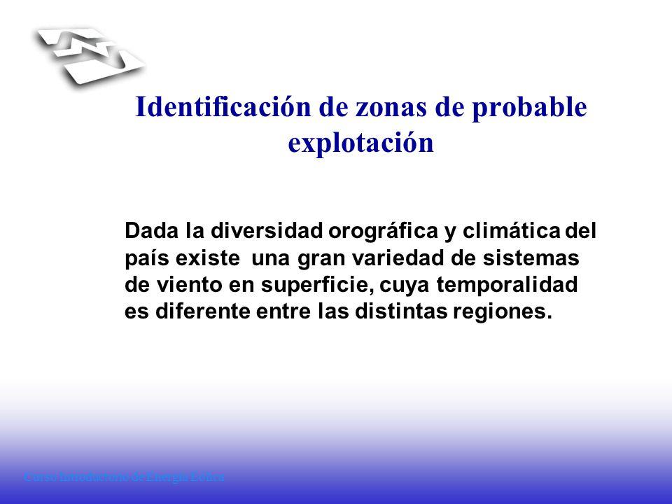 Curso Introductorio de Energía Eólica Identificación de zonas de probable explotación Dada la diversidad orográfica y climática del país existe una gr