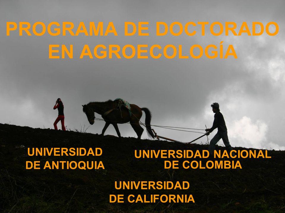 PROGRAMA DE DOCTORADO EN AGROECOLOGÍA UNIVERSIDAD NACIONAL DE COLOMBIA UNIVERSIDAD DE ANTIOQUIA UNIVERSIDAD DE CALIFORNIA