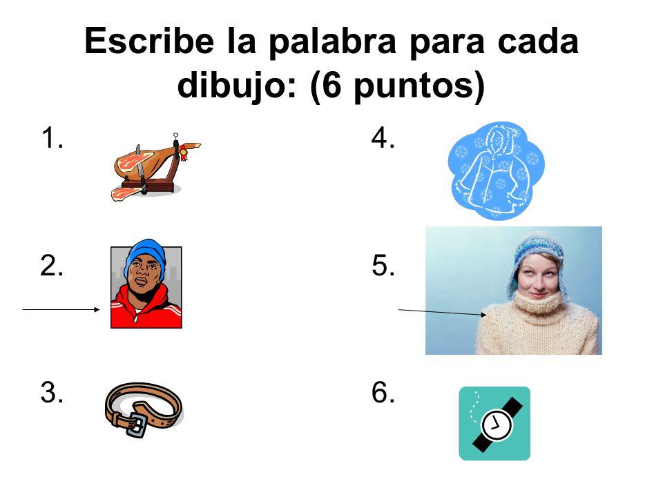 Escribe la palabra para cada dibujo: (6 puntos) 1.4. 2.5. 3.6.