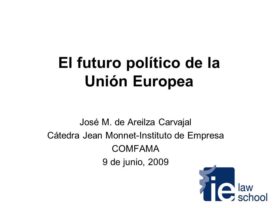 El futuro político de la Unión Europea José M. de Areilza Carvajal Cátedra Jean Monnet-Instituto de Empresa COMFAMA 9 de junio, 2009
