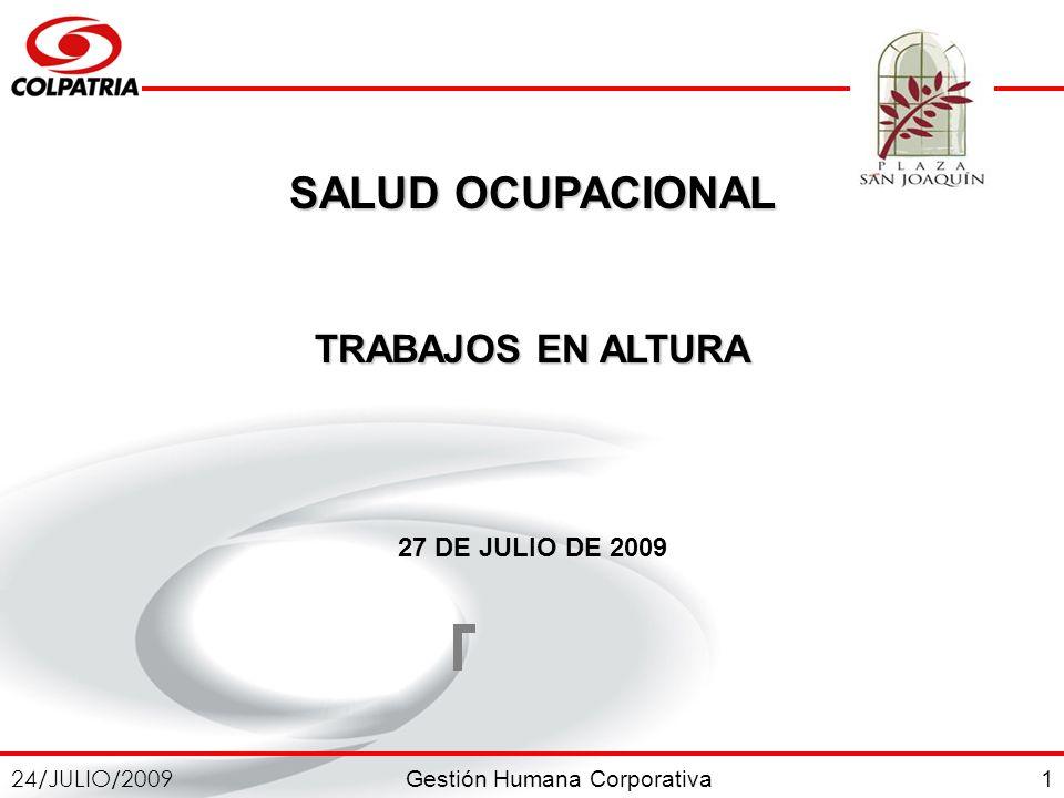 Gestión Humana Corporativa 24/JULIO/2009 1 SALUD OCUPACIONAL TRABAJOS EN ALTURA 27 DE JULIO DE 2009