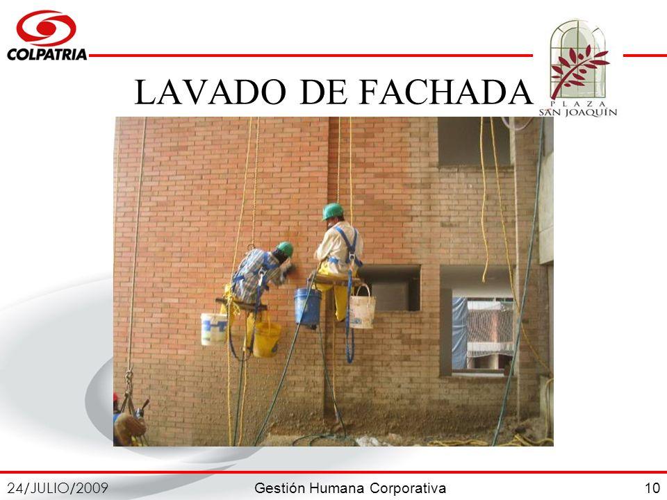 Gestión Humana Corporativa 24/JULIO/2009 10 LAVADO DE FACHADA