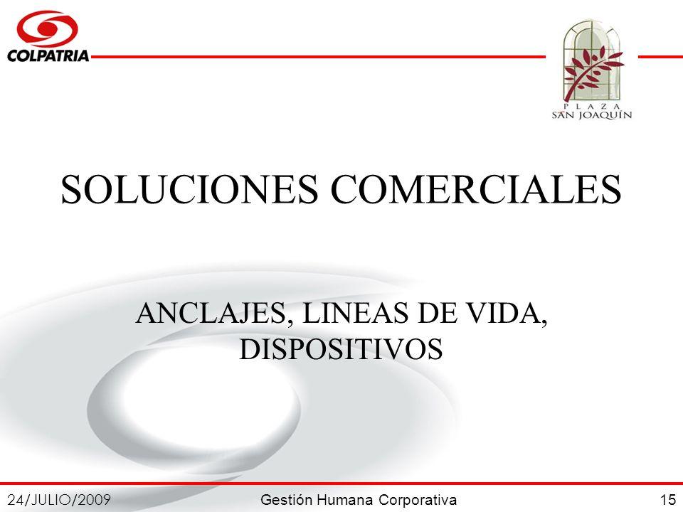 Gestión Humana Corporativa 24/JULIO/2009 15 SOLUCIONES COMERCIALES ANCLAJES, LINEAS DE VIDA, DISPOSITIVOS