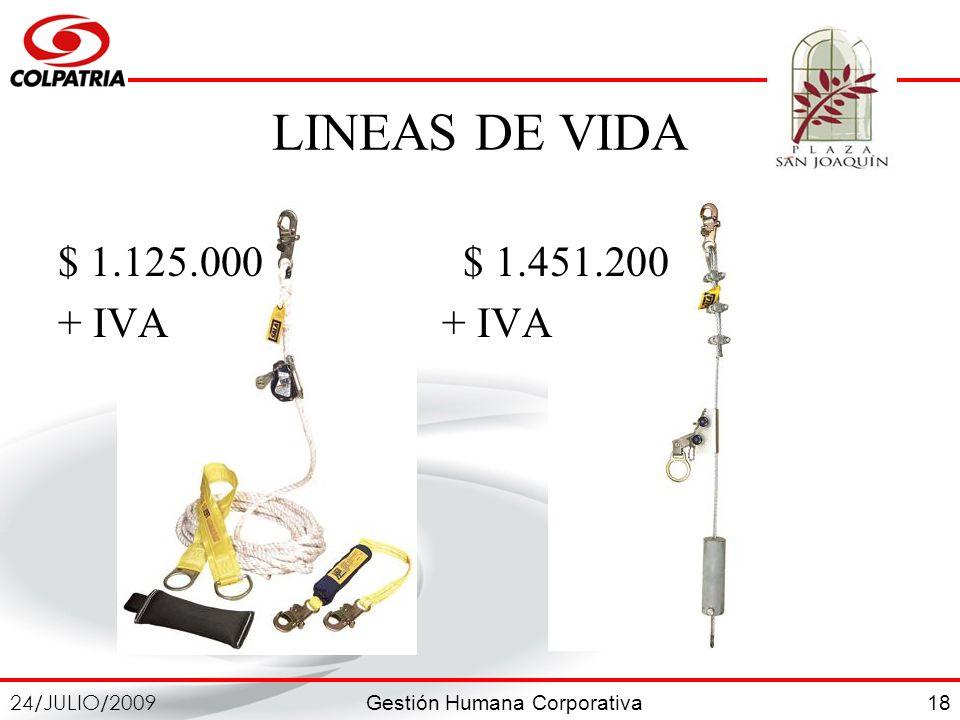 Gestión Humana Corporativa 24/JULIO/2009 18 LINEAS DE VIDA $ 1.125.000 $ 1.451.200+ IVA