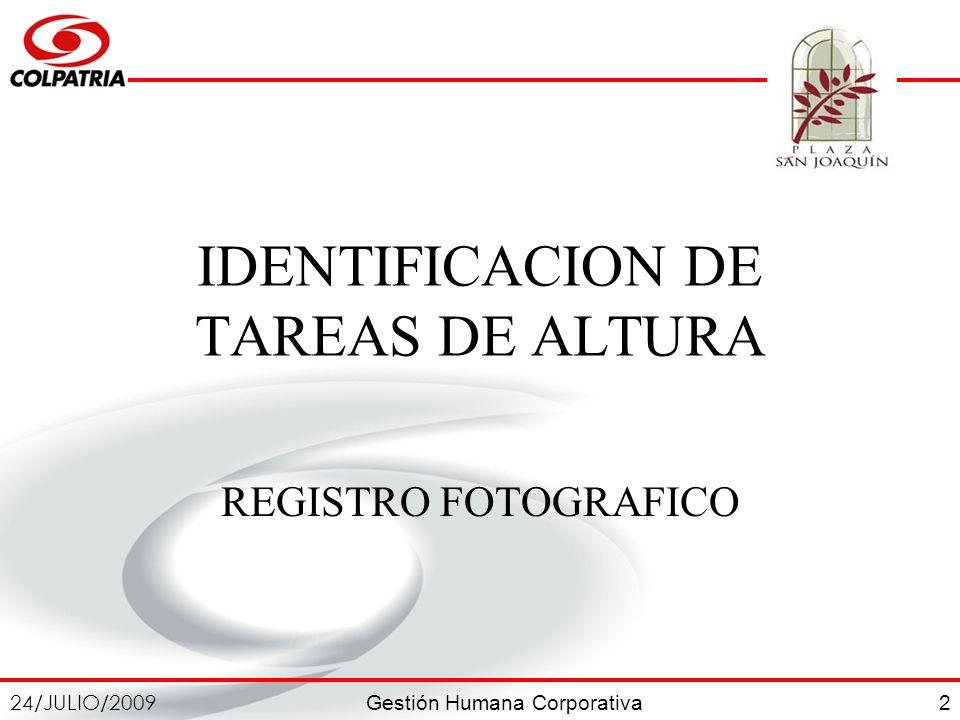 Gestión Humana Corporativa 24/JULIO/2009 2 IDENTIFICACION DE TAREAS DE ALTURA REGISTRO FOTOGRAFICO