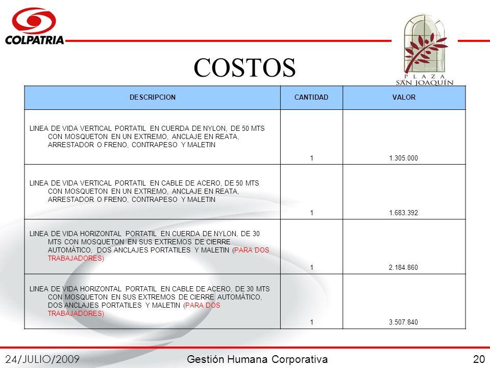 Gestión Humana Corporativa 24/JULIO/2009 20 COSTOS DESCRIPCIONCANTIDADVALOR LINEA DE VIDA VERTICAL PORTATIL EN CUERDA DE NYLON, DE 50 MTS CON MOSQUETO