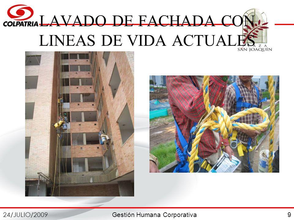 Gestión Humana Corporativa 24/JULIO/2009 9 LAVADO DE FACHADA CON LINEAS DE VIDA ACTUALES